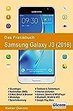 Das Praxisbuch Samsung Galaxy J3 - Handbuch für Einsteiger: Grundlagen, Nachrichten (SMS), E-Mail, Gmail & Browser, WhatsApp, Sprachsteuerung, ... Bluetooth, WLan & NFC, Google Play Store