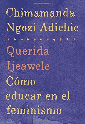 Querida Ijeawele: Como Educar En El Feminismo: Span-Lang Ed of Dear Ijeawele, or a Feminist Manifesto in Fifteen Suggestions par Chimamanda Ngozi Adichie