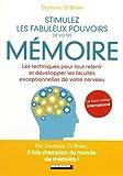 Stimulez les fabuleux pouvoirs de votre mémoire - Les techniques pour tout retenir et développer les facultés exceptionnelles de votre cerveau