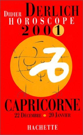 Horoscope 2001 : Capricorne, 22 décembre - 20 janvier par Didier Derlich