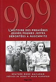 999 - L'histoire des premières jeunes femmes juives déportées à Auschwitz par  Heather dune Macadam