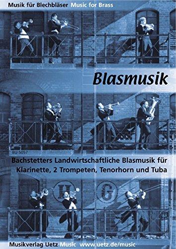 Landwirtschaftliche Blasmusik für Klarinette (Flöte/Oboe), 2 Trompeten, Tenorhorn und Tuba (Partitur und Stimmen)