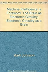 Machine Intelligence, a Foreword: The Brain as Electronic Circuitry; Electronic Circuitry as a Brain