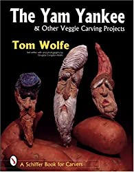 YAM YANKEE OTHER VEGGIE CARVING PROJECTS (Schiffer Book for Carvers)