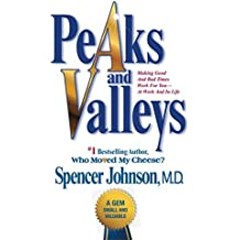Peaks and Valleys: Making Good And Bad Times Work For You--At Work An (English Edition)