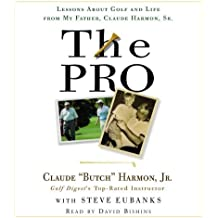 The Pro: Lessons from My Father About Golf and Life by Butch Harmon (2006-05-09)