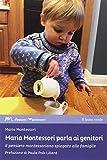 Maria Montessori parla ai genitori. Il pensiero montessoriano spiegato alle famiglie
