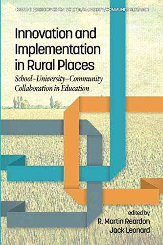 Innovation and Implementation in Rural Places: School-University-Community Collaboration in Education (Current Perspectives on SchoolUniversityCommunity Research)