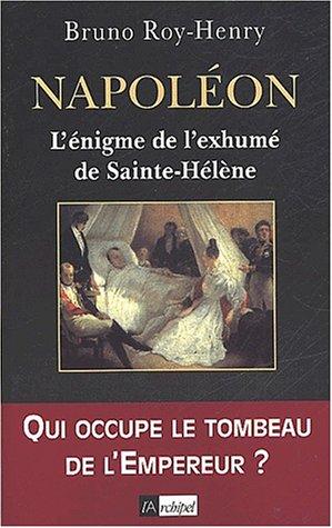 Napoléon. : L'énigme de l'exhumé de Sainte-Hélène