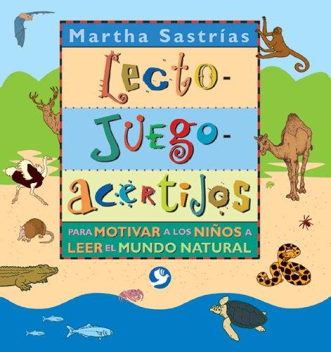 Lecto-Juego-Acertijos: Para Motivar a Los Ninos a Leer El Mundo Natural por Martha Sastrias