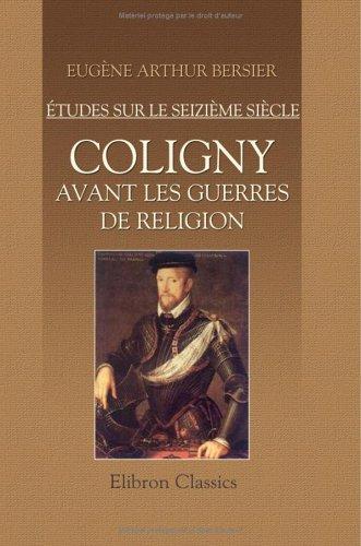 Coligny avant les guerres de religion: Études sur le seizième siècle par Eugène Arthur Bersier