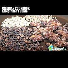 Nigerian Cookbook: A Beginner's Guide