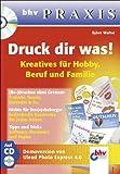 Druck dir was!, m. CD-ROM. Kreatives für Hobby, Beruf und Familie. bhv Praxis