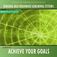 Achieve Your Goals - Binaural Beat Brainwave Subliminal Systems