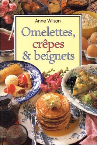 Omelettes, crêpes et beignets par Anne Wilson