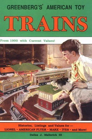 Greenberg's American Toy Trains: From 1900 With Current Values! por Dallas J. Mallerich