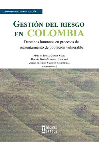 Gestión del riesgo en Colombia: Derechos humanos en procesos de reasentamiento de población vulnerable por Martha Isabel Gómez Vélez