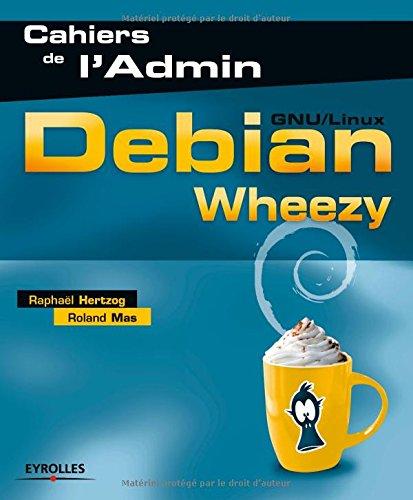 Debian Wheezy: GNU/Linux. par Roland Mas