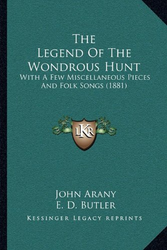 The Legend of the Wondrous Hunt: With a Few Miscellaneous Pieces and Folk Songs (1881)