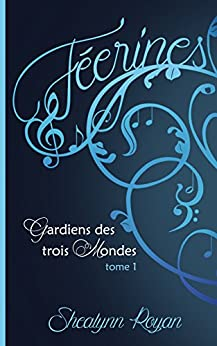 Gardiens des trois mondes T1: Féerines (French Edition) by [Royan, Shealynn]