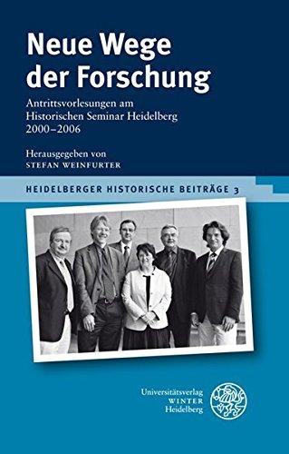 Neue Wege der Forschung: Antrittsvorlesungen am Historischen Seminar Heidelberg 2000-2006 (Heidelberger Historische Beiträge - HHB)