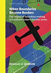 When Boundaries Become Borders: The impact of boundary-making in Southern Sudan's frontier zones (Contested Borderlands)