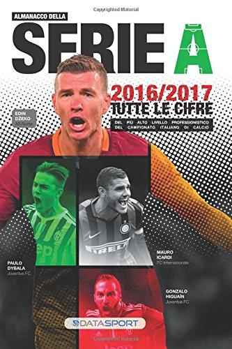 Almanacco della Serie A 2016-2017: Tutte le cifre del pi alto livello professionistico del campionato italiano di calcio