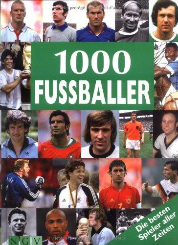 1000 Fussballer: Die besten Spieler aller Zeiten