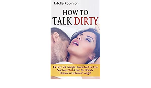 How To Talk Dirty 157 Dirty Talk Examples Guaranteed To Drive Your