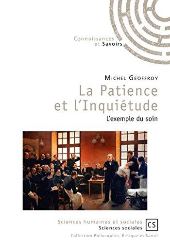 La Patience et l'Inquiétude: L'exemple du soin (Philosophie, éthique et santé) par Michel Geoffroy