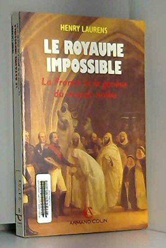 Le royaume impossible : La France et la genèse du monde arabe