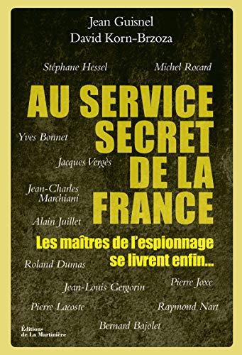 Au service secret de la France. Les maîtres de l'espionnage se livrent enfin... par Jean Guisnel
