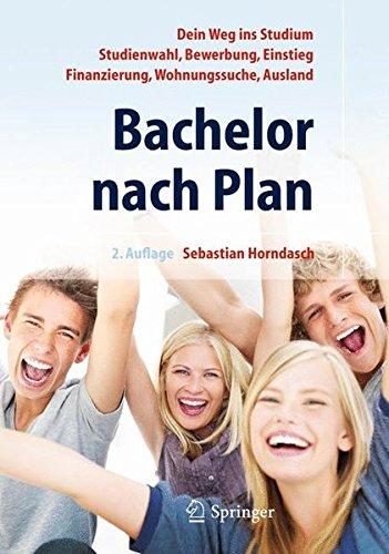 Bachelor nach Plan. Dein Weg ins Studium: Studienwahl, Bewerbung, Einstieg, Finanzierung,...