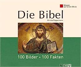 Die Bibel: 100 Bilder - 100 Fakten: Wissen auf einen Blick von [Pöppelmann, Christa]