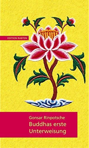 Buddhas erste Unterweisung: Die Vier Edlen Wahrheiten