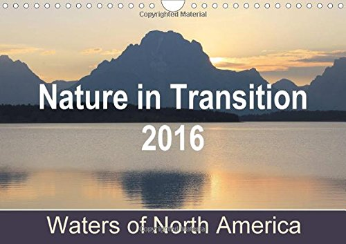 Nature in Transition 2016, Waters of North America / UK-Version (Wall Calendar 2016 DIN A4 Landscape): Enjoy a new picture every month! The pictures ... calendar, 14 pages) (Calvendo Nature)
