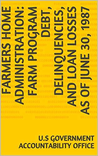 Farmers Home Administration: Farm Program Debt, Delinquencies, and Loan Losses as of June 30, 1987 (English Edition)
