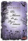 Buchinformationen und Rezensionen zu Der Mann, der den Regen träumt von Ali Shaw