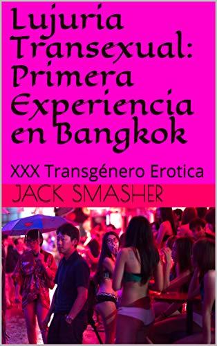 Lujuria Transexual: Primera Experiencia en Bangkok : XXX Transgénero Erotica de Jack Smasher