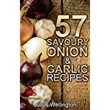 57 Savoury Onion & Garlic Recipes: Delicious and Wonderful (57 Recipes Book 6) (English Edition)