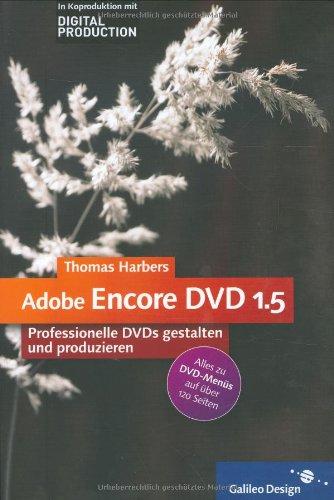 Adobe Encore DVD 1.5: Professionelle DVDs gestalten und produzieren (Galileo Design)