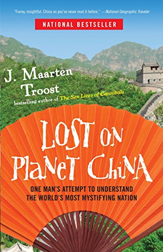 Lost on Planet China: One Man's Attempt to Understand the World's Most Mystifying Nation por J Maarten Troost