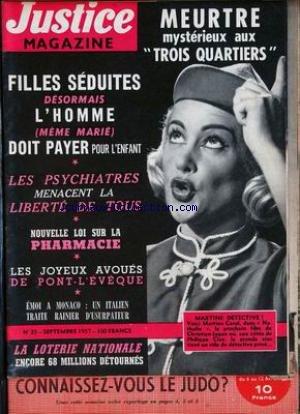 JUSTICE MAGAZINE [No 35] du 01/09/1957 - MEURTRE MYSTERIEUX AUX TROIS QUARTIERS - FILLES SEDUITES DESORMAIS L'HOMME DOIT PAYER POUR L'ENFANT - LES PSYCHIATRES MENACENT LA LIBERTE DE TOUS - NOUVELLE LOI SUR LA PHARMACIE - LES JOYEUX AVOUES DE PONT-L'EVEQUE - EMOI A MONACO - UN ITALIEN TRAITE RAINIER D'USURPATEUR - LA LOTERIE NAITONALE - MARTINE CAROL DANS - NATHALIE - FILM DE CHRISTIAN CLAY.