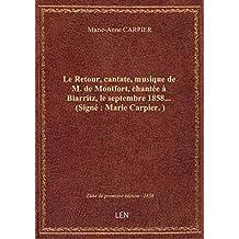 Le Retour, cantate, musique de M. de Montfort, chantée à Biarritz, le septembre 1858... (Signé : Mar