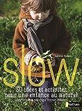 Slow, 50 idées et activités pour une enfance au naturel - Inspirées par la pédagogie Steiner Waldorf