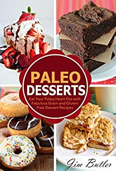Paleo Desserts: Eat Your Paleo Heart Out with Fabulous Grain and Gluten Dessert Recipes (Paleo Desserts and Paleo Baking - Eating is Delicious When You Use These Methods) (English Edition) von [Butler, Jim]