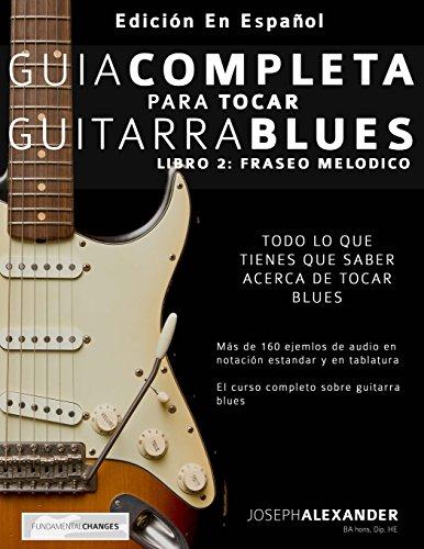 Guía completa para tocar guitarra blues: Libro 2: Fraseo melódico por Mr Joseph Alexander