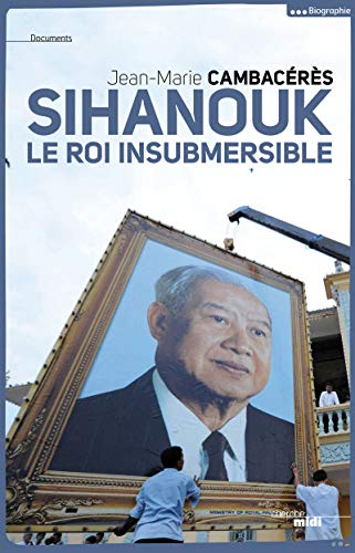 Sihanouk, le roi insubmersible