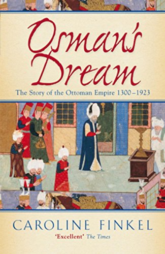 Osman's Dream: The Story of the Ottoman Empire 1300-1923 (English Edition) (Pioneer 1300)