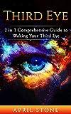 Third Eye: The Ultimate Guide to Self Awareness (April Stone - Spirituality Book 9)